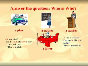 Answer the question: Who is Who? a pilot a teacher a teacher a driver -Is she