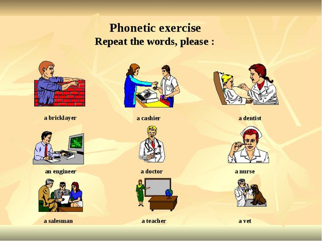 Repeat the words, please : Phonetic exercise a bricklayer a cashier a dentist...
