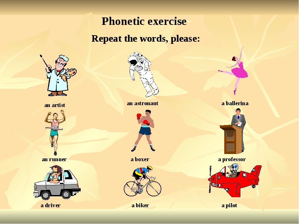 Repeat the words, please: an artist an astronaut a ballerina an runner a boxe...