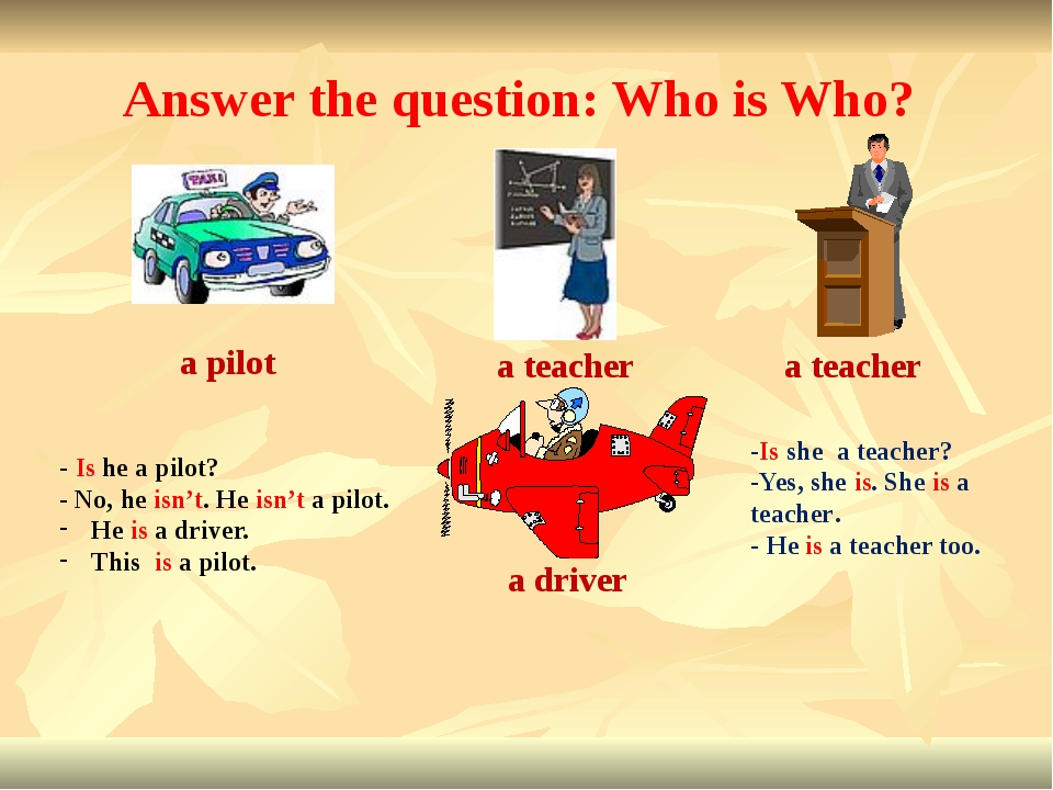 Answer the question: Who is Who? a pilot a teacher a teacher a driver -Is she...