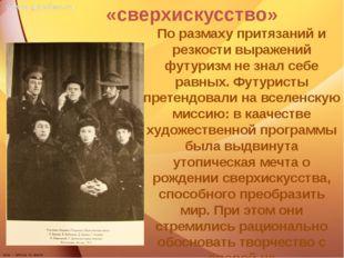 «сверхискусство» По размаху притязаний и резкости выражений футуризм не знал