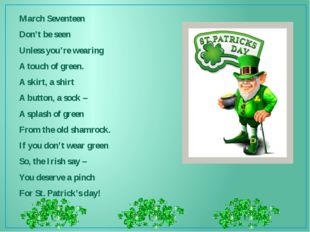 March Seventeen Don't be seen Unless you're wearing A touch of green. A skirt