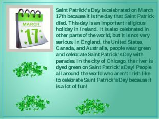 Saint Patrick's Day is celebrated on March 17th because it is the day that Sa