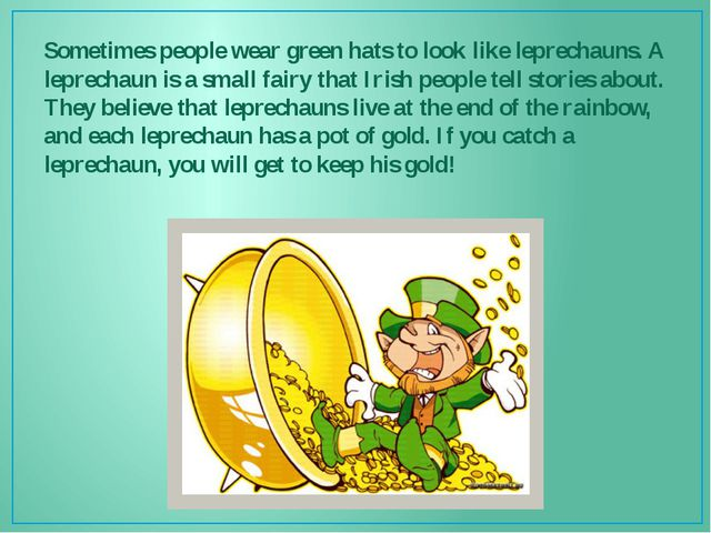 Sometimes people wear green hats to look like leprechauns. A leprechaun is a...