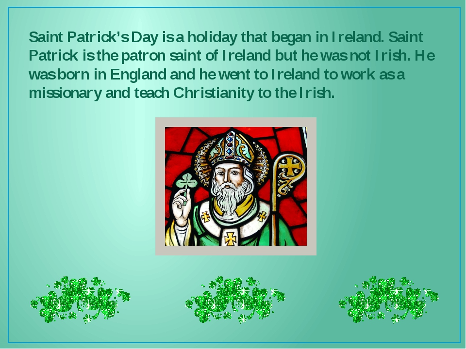 Saint Patrick's Day is a holiday that began in Ireland. Saint Patrick is the...