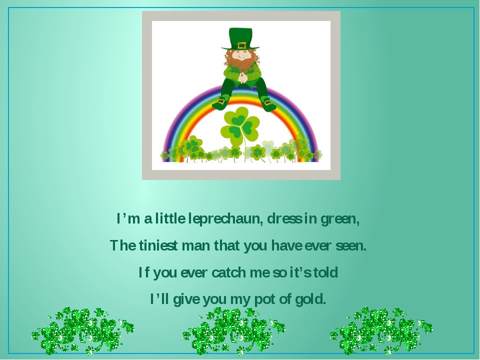 I'm a little leprechaun, dress in green, The tiniest man that you have ever...