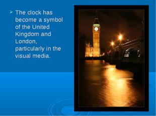 The clock has become a symbol of the United Kingdom and London, particularly
