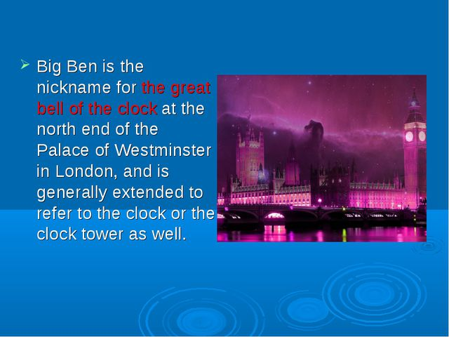 Big Ben is the nickname for the great bell of the clock at the north end of...