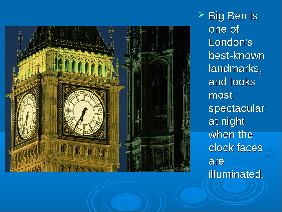 Big Ben is one of London's best-known landmarks, and looks most spectacular...