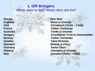 1. Gift Bringers. Where does he live? Where does she live? Russia Pere Noel