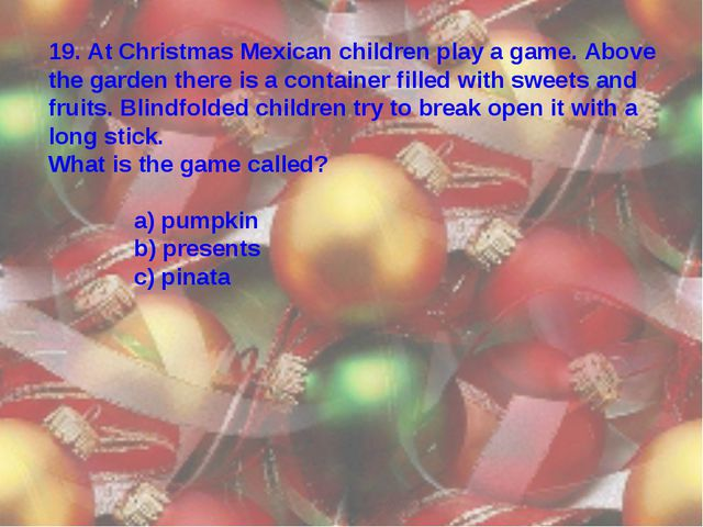 19. At Christmas Mexican children play a game. Above the garden there is a co...