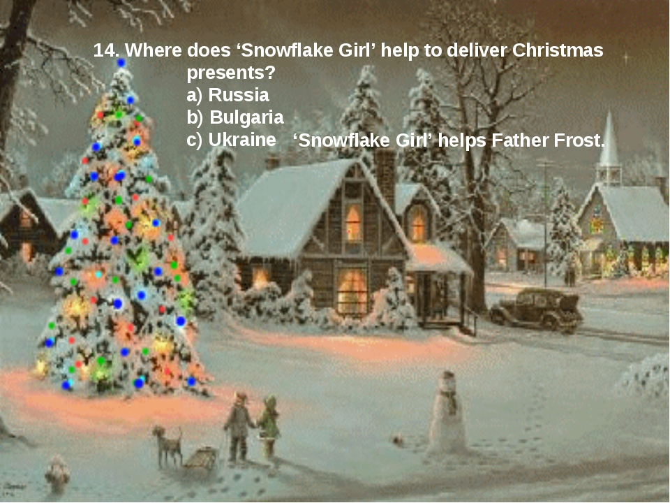 14. Where does 'Snowflake Girl' help to deliver Christmas presents? a) Russia...