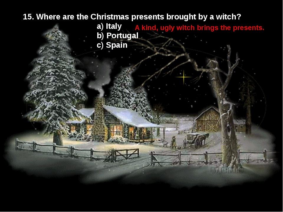 15. Where are the Christmas presents brought by a witch? a) Italy b) Portugal...