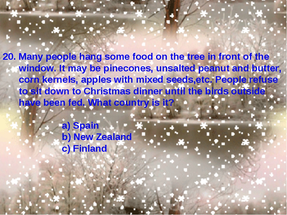 20. Many people hang some food on the tree in front of the window. It may be...