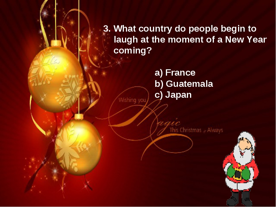 3. What country do people begin to laugh at the moment of a New Year coming?...
