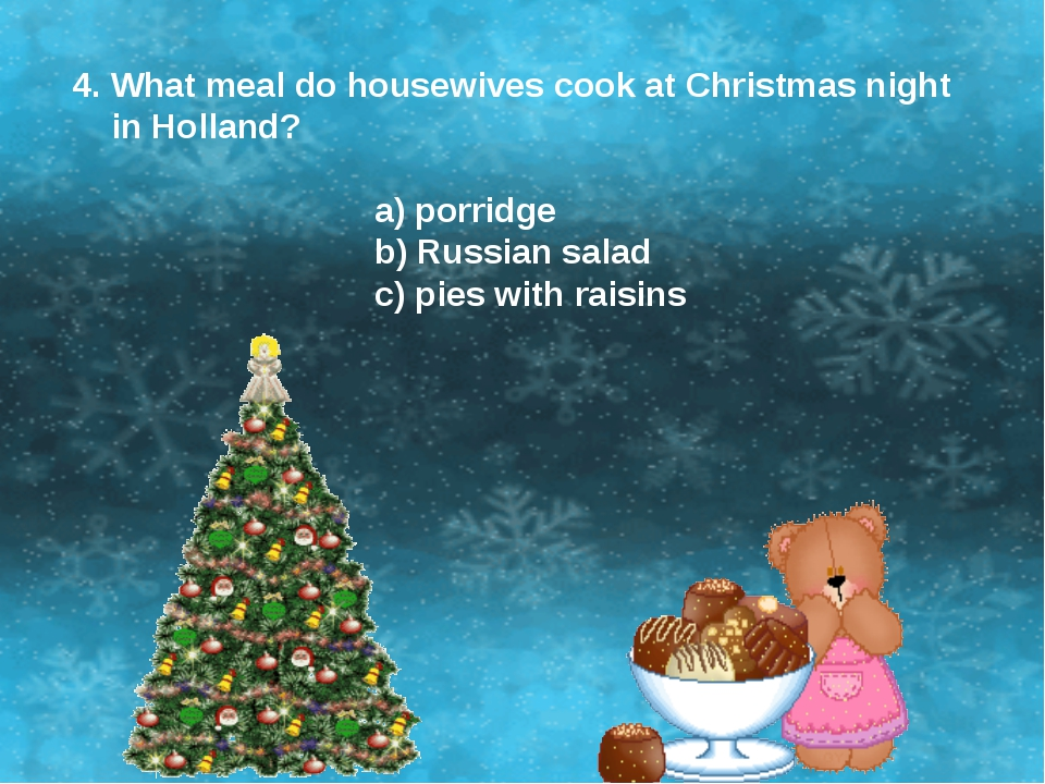 4. What meal do housewives cook at Christmas night in Holland? a) porridge b)...