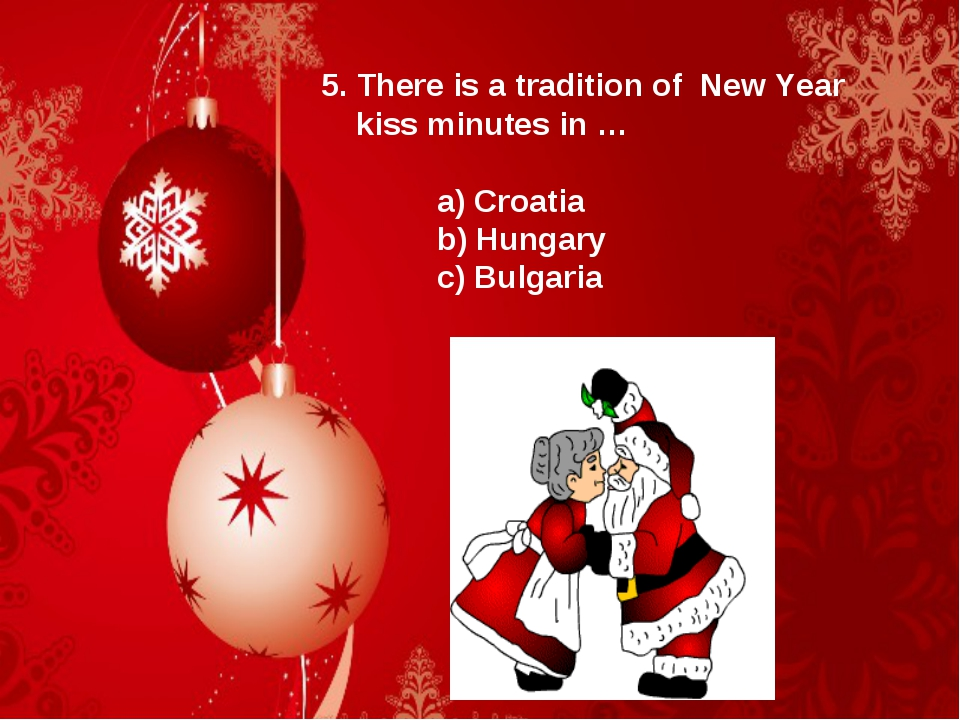 5. There is a tradition of New Year kiss minutes in … a) Croatia b) Hungary c...