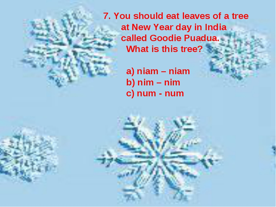 7. You should eat leaves of a tree at New Year day in India called Goodie Pua...