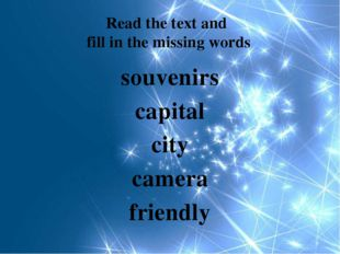 Read the text and fill in the missing words souvenirs capital city camera fri
