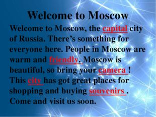 Welcome to Moscow Welcome to Moscow, the capital city of Russia. There's some
