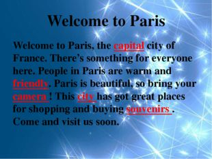 Welcome to Paris Welcome to Paris, the capital city of France. There's someth