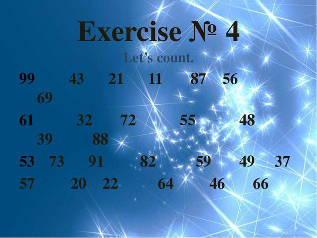 Exercise № 4 Let's count. 43 21 11 87 56 69 32 72 55 48 39 88 73 91 82 59 49...