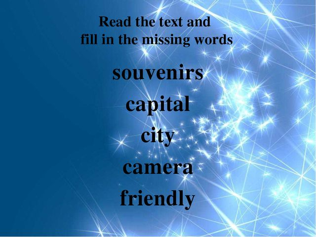 Read the text and fill in the missing words souvenirs capital city camera fri...