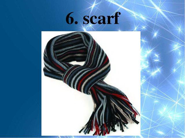 6. scarf