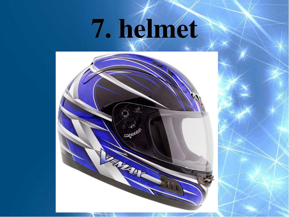 7. helmet