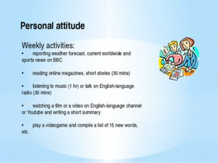 Personal attitude Weekly activities: •	reporting weather forecast, current wo