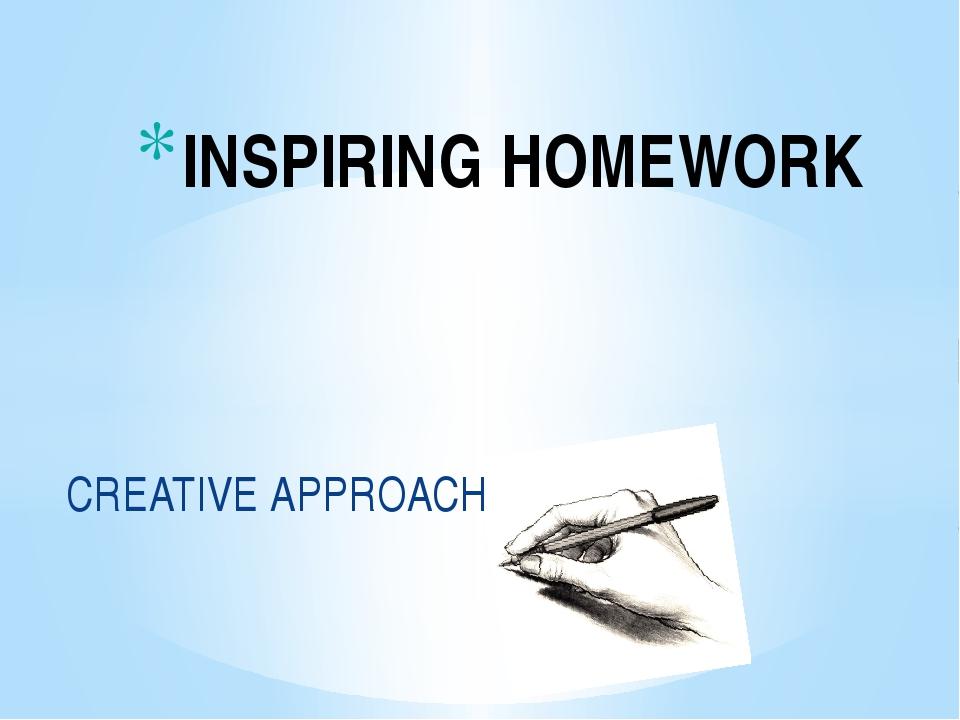 INSPIRING HOMEWORK CREATIVE APPROACH