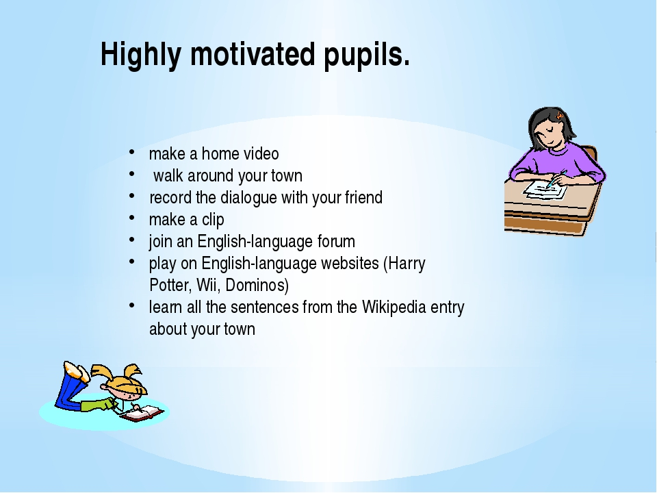 Highly motivated pupils. make a home video walk around your town record the d...