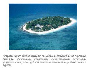 Острова Тихого океана малы по размерам и разбросаны на огромной площади. Осно