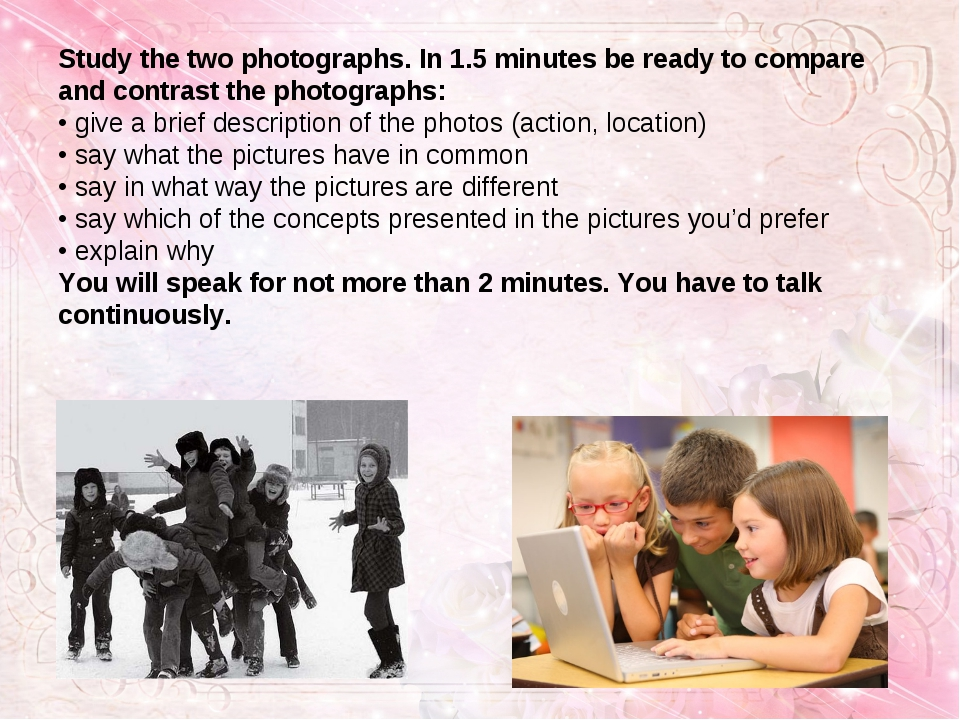 Study the two photographs. In 1.5 minutes be ready to compare and contrast t...