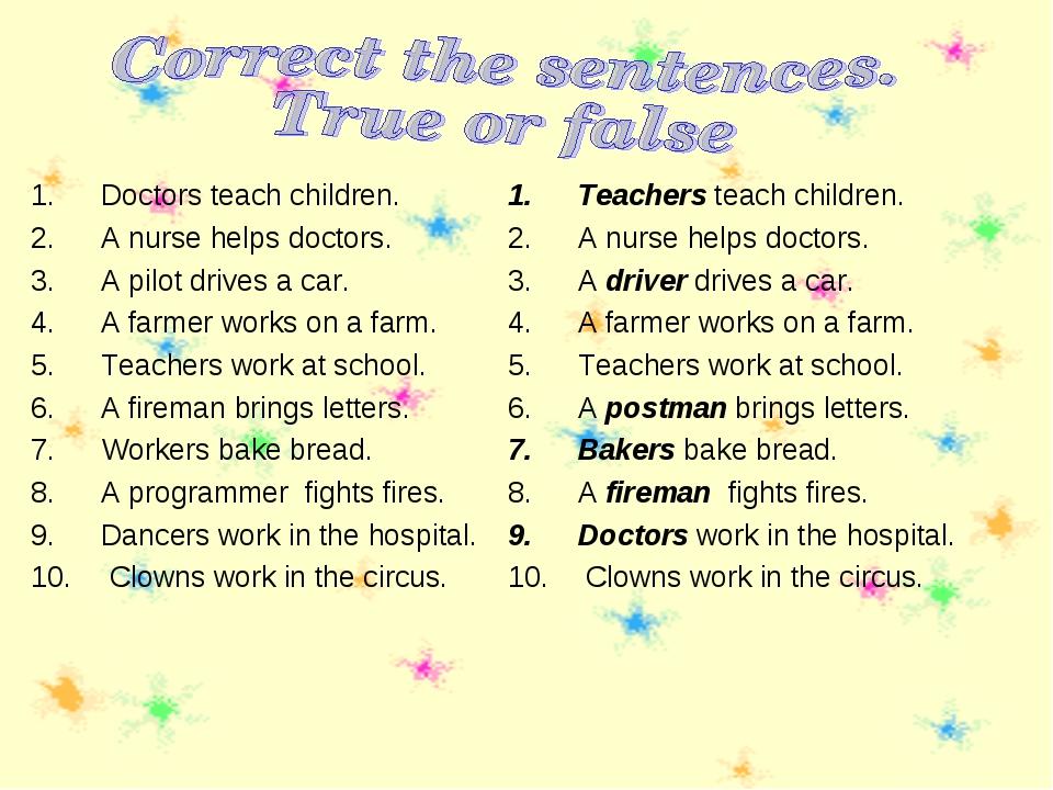 Doctors teach children. A nurse helps doctors. A pilot drives a car. A farmer...