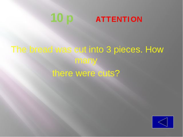 10 p ATTENTION The bread was cut into 3 pieces. How many there were cuts?