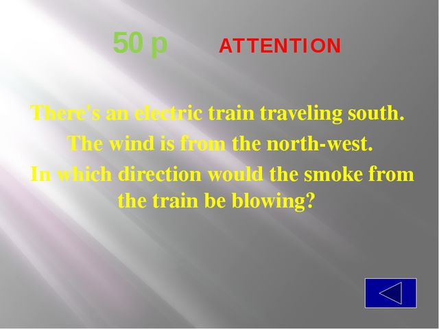 50 p  ATTENTION There's an electric train traveling south. The wind is fro...