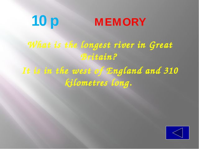 10 p  MEMORY What is the longest river in Great Britain? It is in the we...