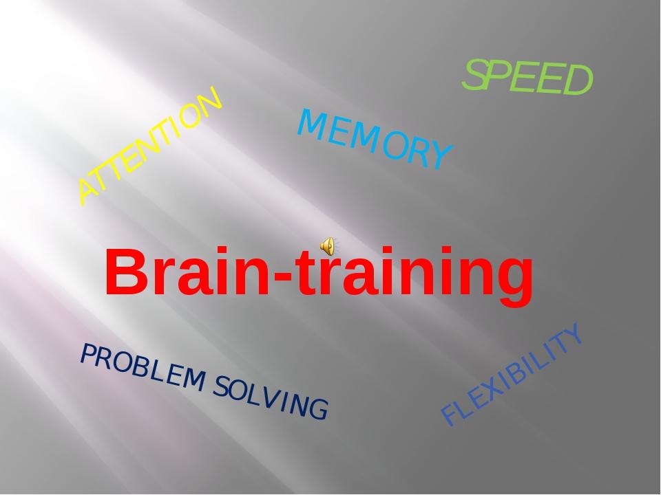 Brain-training SPEED FLEXIBILITY ATTENTION MEMORY PROBLEM SOLVING