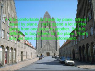 It is comfortable to travel by plane. When I travel by plane, I don't spend a