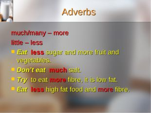 Adverbs much/many – more little – less Eat less sugar and more fruit and vege