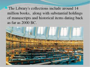 The Library's collections include around 14 million books,  along with substa