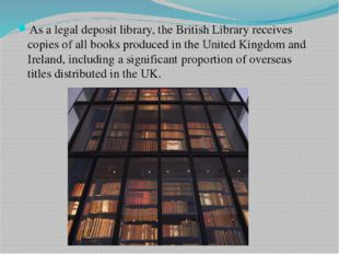 As a legal deposit library, the British Library receives copies of all books
