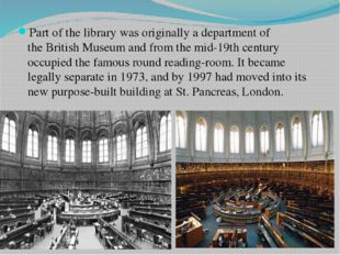 Part of the library was originally a department of the British Museum and fro
