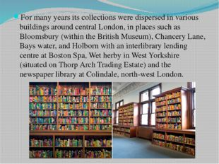 For many years its collections were dispersed in various buildings around cen