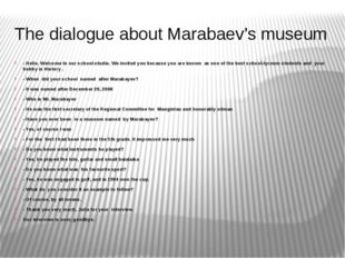 The dialogue about Marabaev's museum - Hello. Welcome to our school studio. W