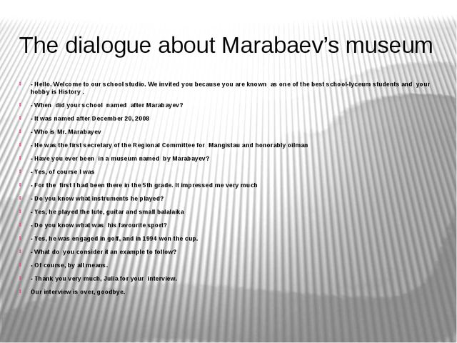 The dialogue about Marabaev's museum - Hello. Welcome to our school studio. W...