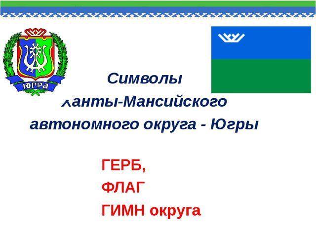 Символы Ханты-Мансийского автономного округа - Югры ГЕРБ, ФЛАГ ГИМН округа