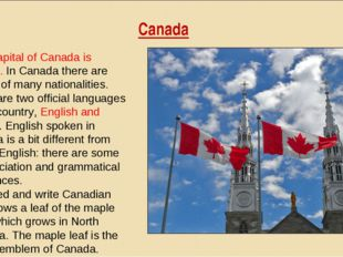 Canada The capital of Canada is Ottawa. In Canada there are people of many na