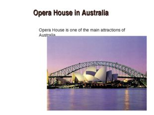 Opera House in Australia Opera House is one of the main attractions of Austra